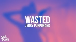 Jerry Purpdrank - Wasted (Lyrics)