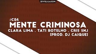 Clara Lima   Tati Botelho   Cris SNJ - Mente Criminosa (Prod. Dj Caique) [VideoClipe] #CE4