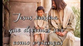 Jesus ensina que devemos ser como crianças