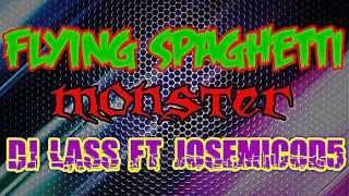 flying spaghetti monster (DJ Lass ft. Josemicod5)