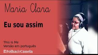 Eu sou Assim - Interpretação: Maria Clara