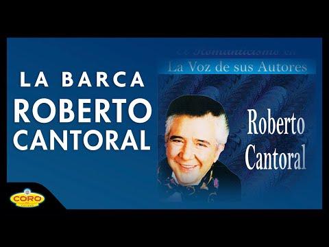 La Barca de Roberto Cantoral Letra y Video