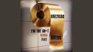 I'm the Shit (Remix) (feat. Drebo)