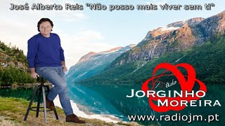 """José Alberto Reis """"Não posso mais viver  sem ti"""""""