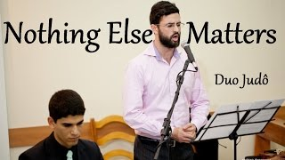 Nothing Else Matters - Metallica (cover Duo Judô)