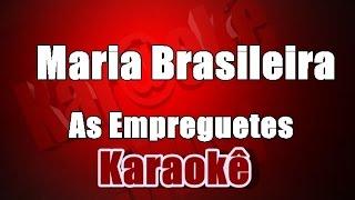 Maria Brasileira -  As Empreguetes - Karaokê
