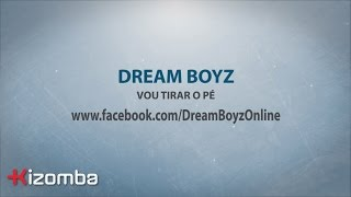 Dream Boyz - Vou Tirar o Pé | Lyric Video