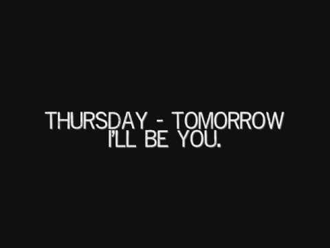 Tomorrow Ill Be You de Thursday Letra y Video
