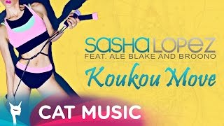 Sasha Lopez feat. Ale Blake & Broono - Koukou Move (Official Single)