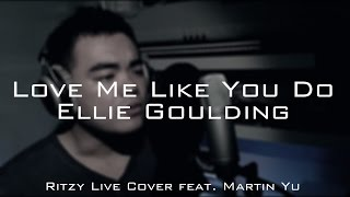 Love Me Like You Do Ellie Goulding | Ritzy Live Cover feat. Martin Yu