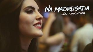 Na Madrugada - Léo Kirchner (Clipe Oficial)
