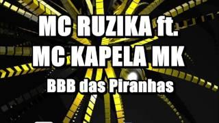 MC KAPELA MK ft. MC RUZIKA - BBB das Piranhas ♪♫