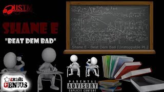 Shane-E - Beat Dem Bad (Unstoppable Pt. 2) January 2018