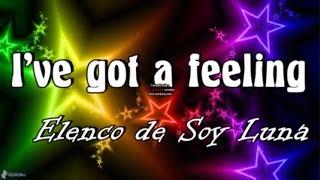 I've got a feeling - Letra || Elenco de Soy Luna ||