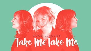 "Good Lovelies - ""Take Me, Take Me"" (Official Video)"