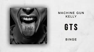 Machine Gun Kelly - GTS (Binge)