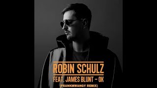 ROBIN SCHULZ FT JAMES BLUNT -OK (FRANKMWANGY REMIX)