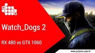 Watch Dogs 2 - RX 480 vs GTX 1060