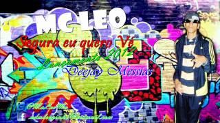 MC LEO - SEGURA EU QUERO VÉ [[ LANÇAMENTO 2012]] DJ MESSIAS ♪♫
