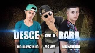MC WM ,MC JHOWZINHO ,MC KADINHO - DESCE COM A RABA (( DJ WILL O CRIA))