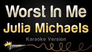 Julia Michaels - Worst In Me (Karaoke Version)