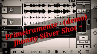 Jhonny Silver Shot - Primeiramente (demo)