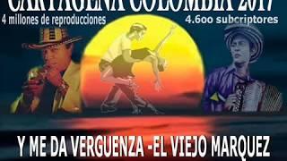 y me da verguenza - el viejo marquez - cartagena colombia2017