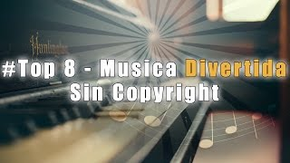 Top 8 | Música Divertida sin Copyright 2017