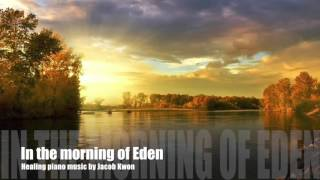 [Loving you_In the morning of Eden]힐링피아노연주음악|기도음악 | Healing piano music| Soaking music