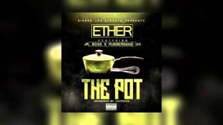 Ether - The Pot (Feat. Jr. Boss x Rubberband OG) [Audio]
