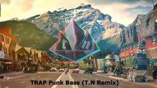 TRAP Funk Bass (T.N Remix)