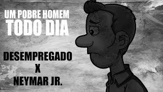 Um Pobre Homem Todo Dia   Desempregado X Neymar Jr.