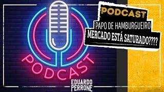 MERCADO ESTA SATURADO? SO FICARAO OS BONS? PAPO DE HAMBURGUEIRO #EP07