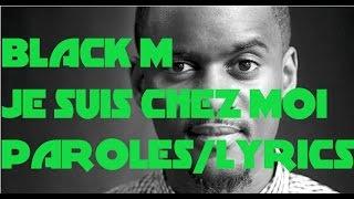 BLACK M - JE SUIS CHEZ MOI [PAROLES/LYRICS]