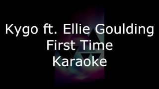 Kygo ft.  Ellie Goulding - First Time (Karaoke) (Lyrics With Instrumental)