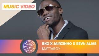 BKO - Mattaboy ft. Jairzinho & Sevn Alias (Prod. Avedon)