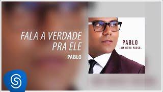 PABLO - Fala a verdade pra ele (Álbum : Um Novo Passo) [Áudio Oficial]