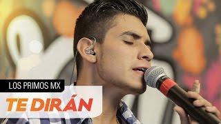 Los Primos MX - Te Dirán  [El poder de la música]