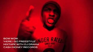 BOW WOW [HERE I GO FREESTYLE] DJ DRAMA GANGSTA GRILLZ