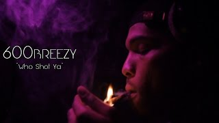 600Breezy - Who Shot Ya | Dir. By @prince485