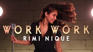 Work - Rihanna ft. Drake | Rimi Nique Cover