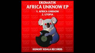 Ekomatik - Africa Unknow (Original Mix)