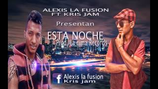 Alexis la fusion ft kris jam   Esta noche