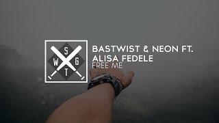 Bastwist & Neon - Free me (ft. Alisa Fedele)
