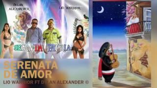 SERENATA DE AMOR---- SEGUNDA PATRIA  -- LIO WARRIOR FT DYLAN ALEXANDER