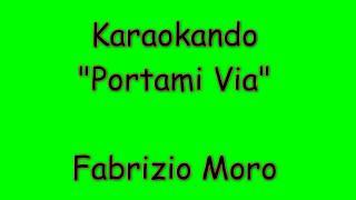 Karaoke Italiano - Portami Via - Fabrizio Moro ( Testo )