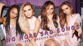 Little Mix || No More Sad Songs (feat Machine Gun Kelly) (Lyrics)