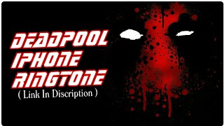 Deadpool Iphone Mix Ringtone.