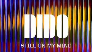 Dido - Still On My Mind (Official Audio)