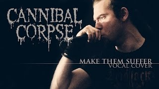 CANNIBAL CORPSE - Make Them Suffer (Vocal Cover)